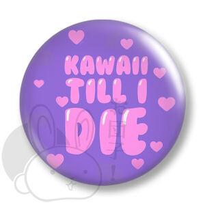 Kawaii till I die kitűző 1 közepes