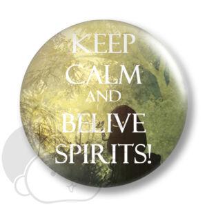Keep Calm and Belive Spirits kitűző 1 közepes