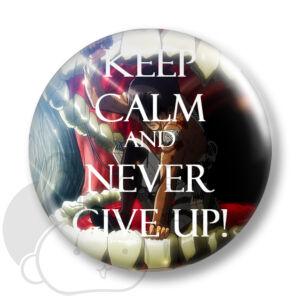 Keep Calm and Never Give Up! kitűző 2 közepes