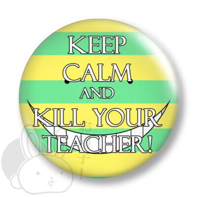 Keep Calm and Kill Your Teacher! kitűző 1