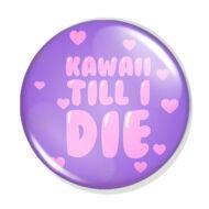 Kawaii till I die kitűző 1