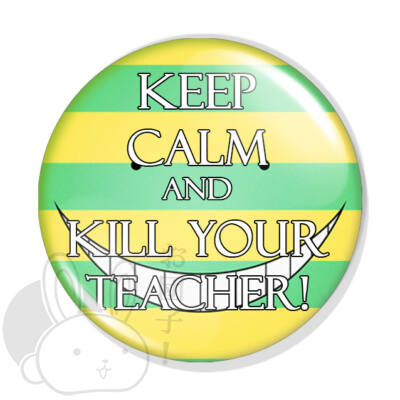 Keep Calm and Kill Your Teacher! kitűző 1