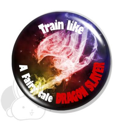 Train like a Fairy Tail Dragon Slayer kitűző 1
